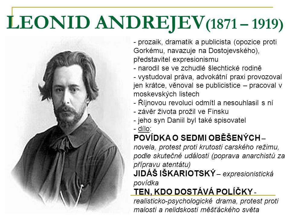 LEONID ANDREJEV (1871 – 1919) - prozaik, dramatik a publicista (opozice proti Gorkému, navazuje na Dostojevského), představitel expresionismu - narodi