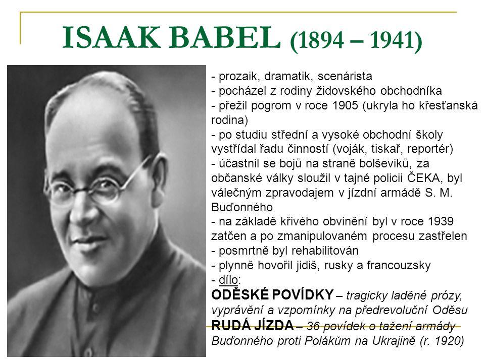 ISAAK BABEL (1894 – 1941) - prozaik, dramatik, scenárista ocházel z rodiny židovského obchodníka řežil pogrom v roce 1905 (ukryla ho křesťanská rodina