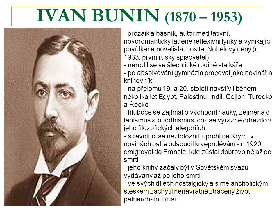 IVAN BUNIN (1870 – 1953) - p- prozaik a básník, autor meditativní, novoromanticky laděné reflexivní lyriky a vynikající povídkář a novelista, nositel
