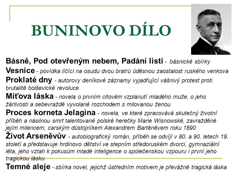 BUNINOVO DÍLO Básně, Pod otevřeným nebem, Padání listí - básnické sbírky Vesnice - povídka líčící na osudu dvou bratrů úděsnou zaostalost ruského venk