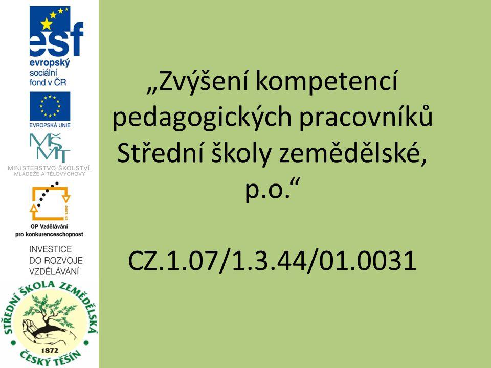 """""""Zvýšení kompetencí pedagogických pracovníků Střední školy zemědělské, p.o. CZ.1.07/1.3.44/01.0031"""