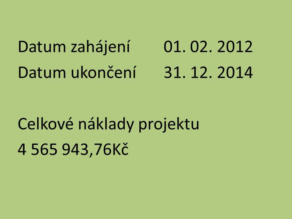 Datum zahájení01. 02. 2012 Datum ukončení31. 12. 2014 Celkové náklady projektu 4 565 943,76Kč