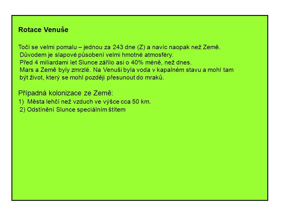 Rotace Venuše Točí se velmi pomalu – jednou za 243 dne (Z) a navíc naopak než Země.