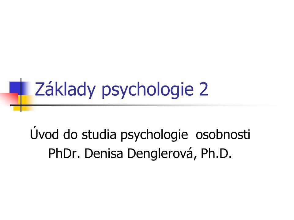 Základy psychologie 2 Úvod do studia psychologie osobnosti PhDr. Denisa Denglerová, Ph.D.