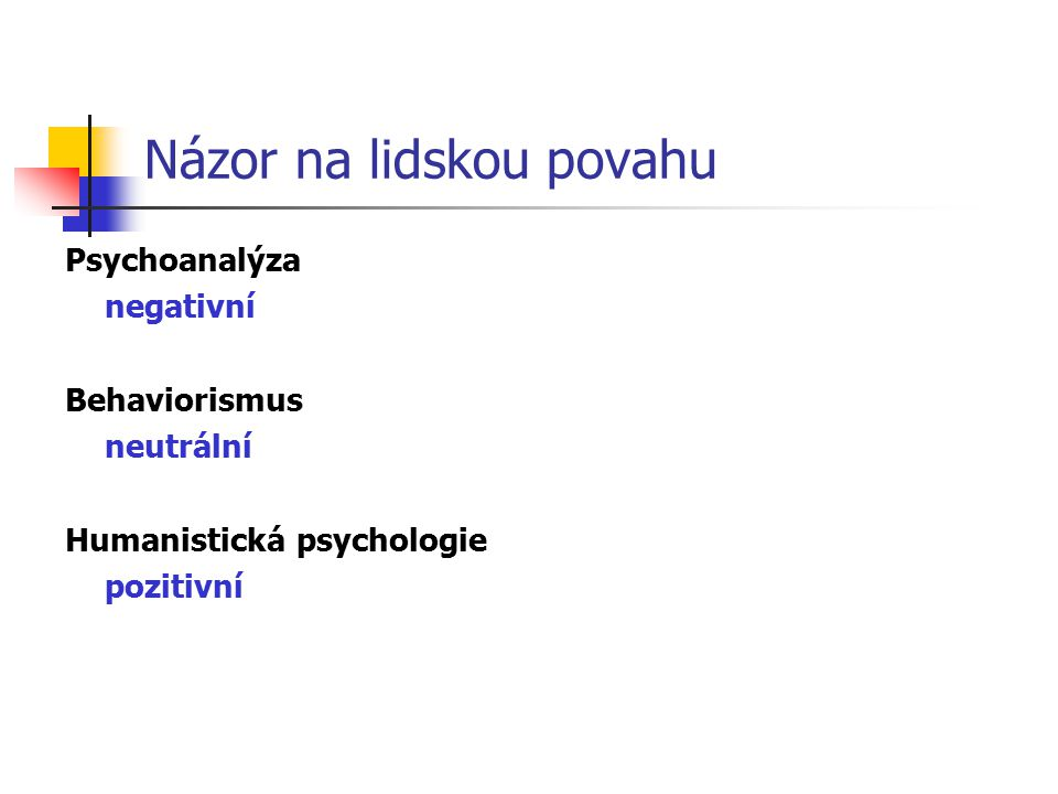 Názor na lidskou povahu Psychoanalýza negativní Behaviorismus neutrální Humanistická psychologie pozitivní