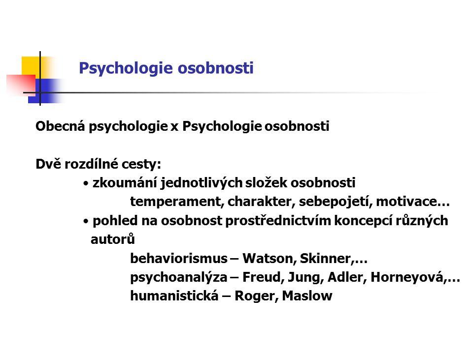 Psychologie osobnosti Obecná psychologie x Psychologie osobnosti Dvě rozdílné cesty: zkoumání jednotlivých složek osobnosti temperament, charakter, se