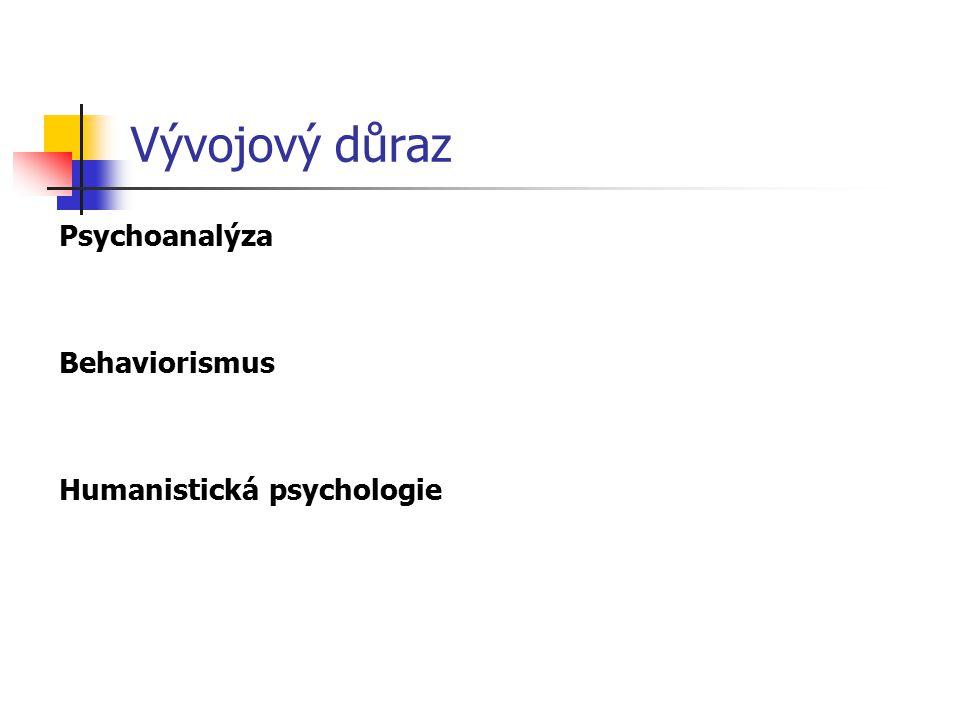 Vývojový důraz Psychoanalýza Behaviorismus Humanistická psychologie