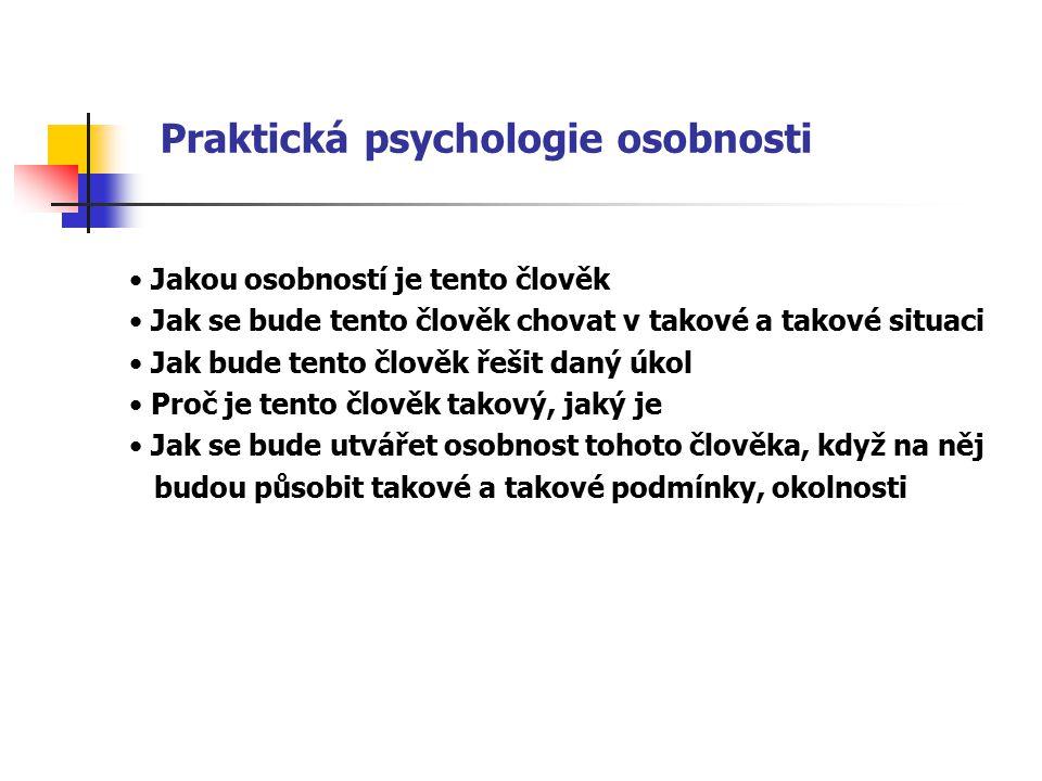 Praktická psychologie osobnosti Jakou osobností je tento člověk Jak se bude tento člověk chovat v takové a takové situaci Jak bude tento člověk řešit