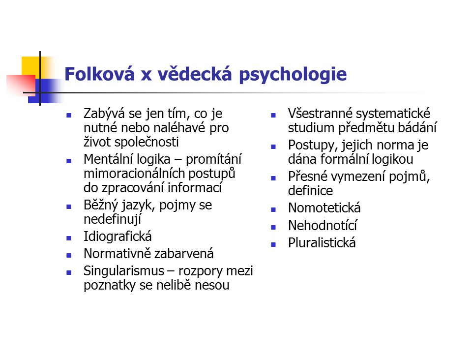 Folková x vědecká psychologie Zabývá se jen tím, co je nutné nebo naléhavé pro život společnosti Mentální logika – promítání mimoracionálních postupů