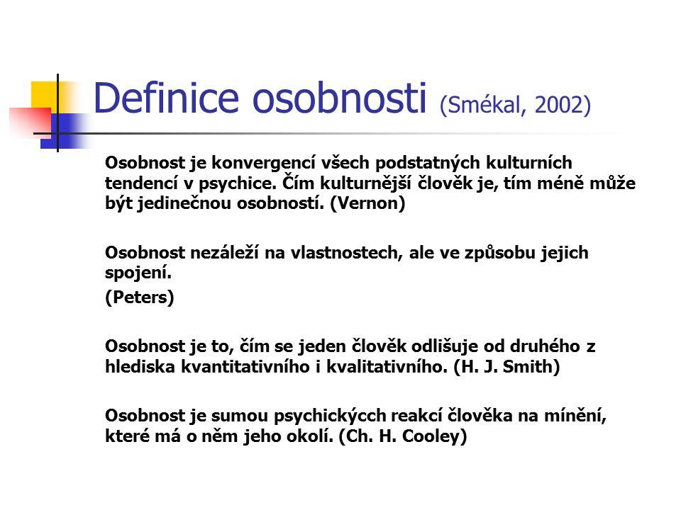 Definice osobnosti (Smékal, 2002) Osobnost je konvergencí všech podstatných kulturních tendencí v psychice. Čím kulturnější člověk je, tím méně může b
