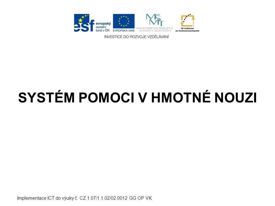 SYSTÉM POMOCI V HMOTNÉ NOUZI Implementace ICT do výuky č. CZ.1.07/1.1.02/02.0012 GG OP VK