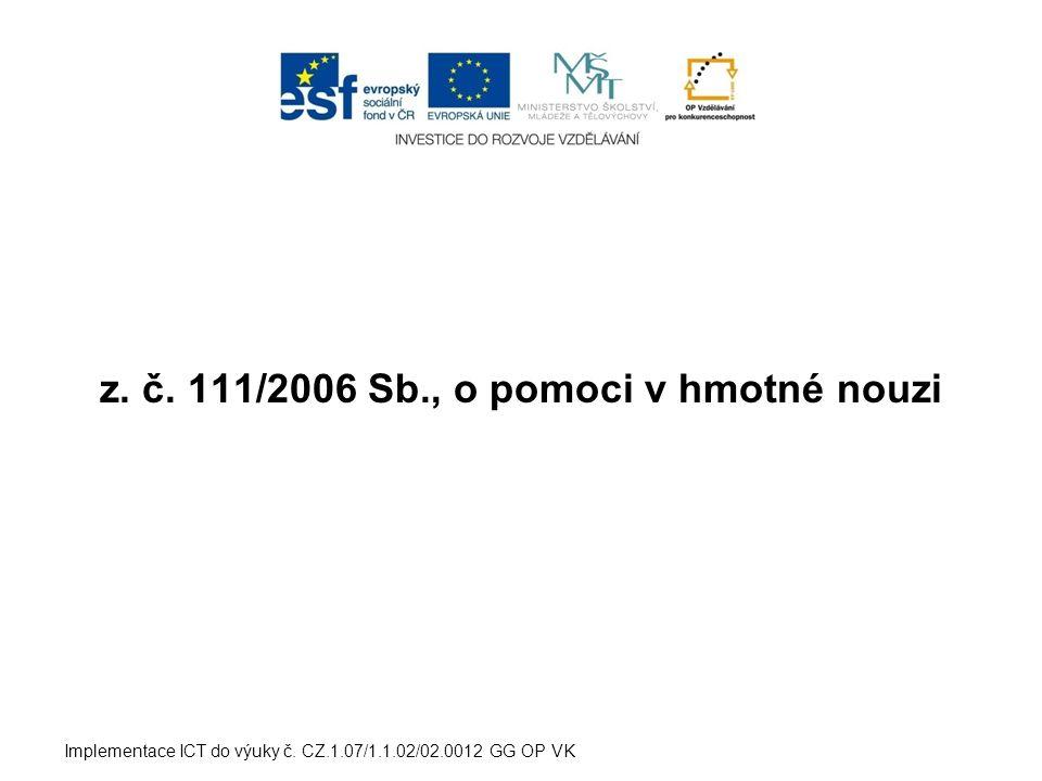 z. č. 111/2006 Sb., o pomoci v hmotné nouzi Implementace ICT do výuky č. CZ.1.07/1.1.02/02.0012 GG OP VK