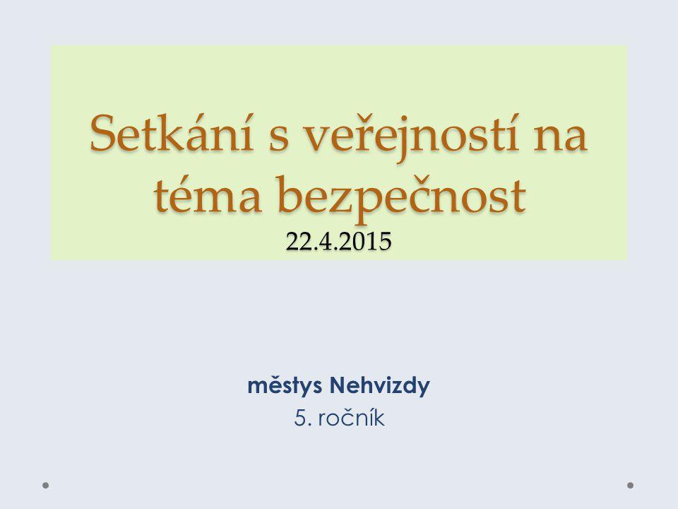 Setkání s veřejností na téma bezpečnost 22.4.2015 městys Nehvizdy 5. ročník