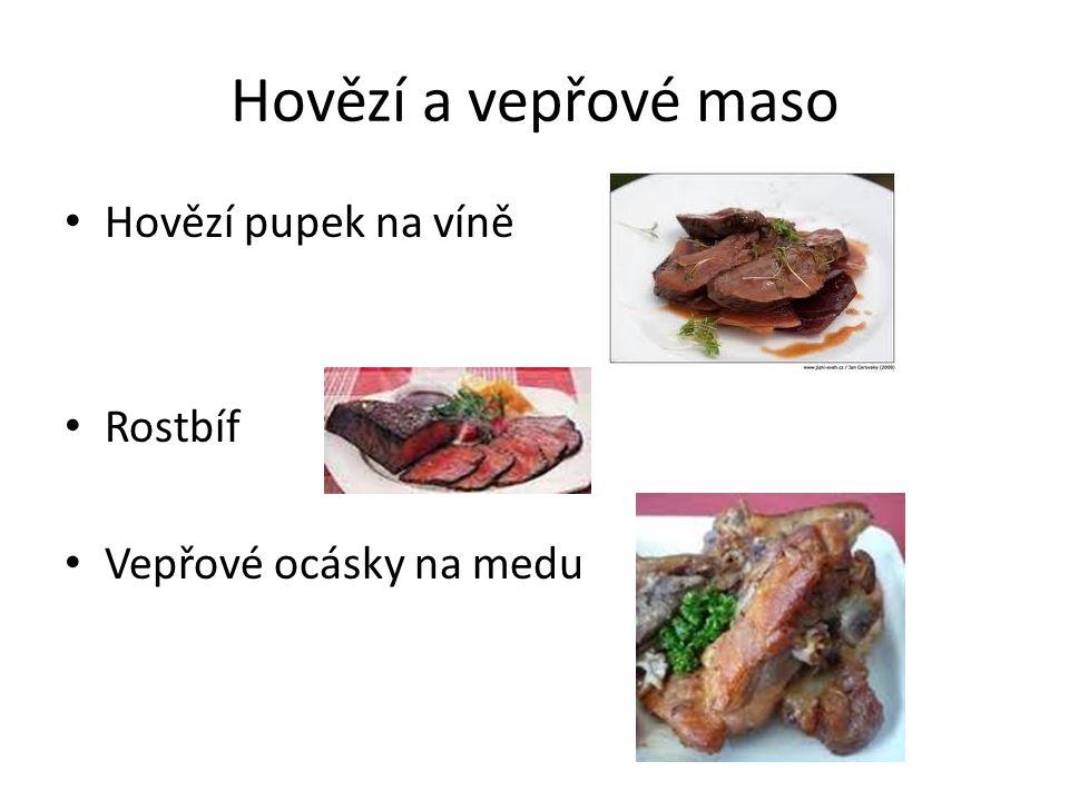 Hovězí a vepřové maso Hovězí pupek na víně Rostbíf Vepřové ocásky na medu