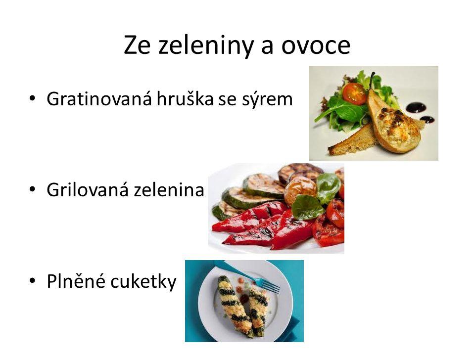 Ze zeleniny a ovoce Gratinovaná hruška se sýrem Grilovaná zelenina Plněné cuketky