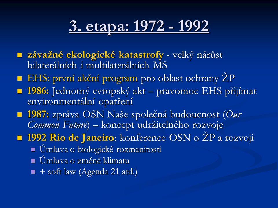 3. etapa: 1972 - 1992 závažné ekologické katastrofy - velký nárůst bilaterálních i multilaterálních MS závažné ekologické katastrofy - velký nárůst bi