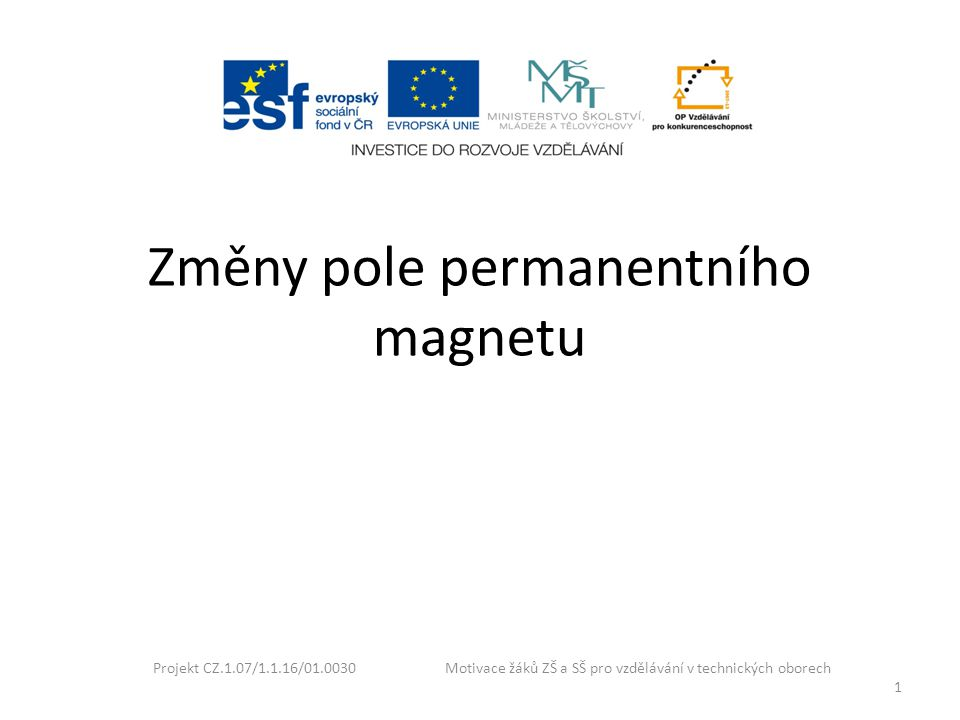 Projekt CZ.1.07/1.1.16/01.0030 Motivace žáků ZŠ a SŠ pro vzdělávání v technických oborech 1 Změny pole permanentního magnetu