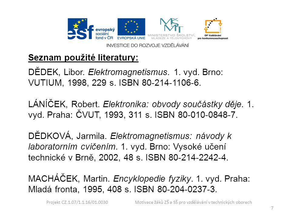7 Seznam použité literatury: DĚDEK, Libor. Elektromagnetismus. 1. vyd. Brno: VUTIUM, 1998, 229 s. ISBN 80-214-1106-6. LÁNÍČEK, Robert. Elektronika: ob