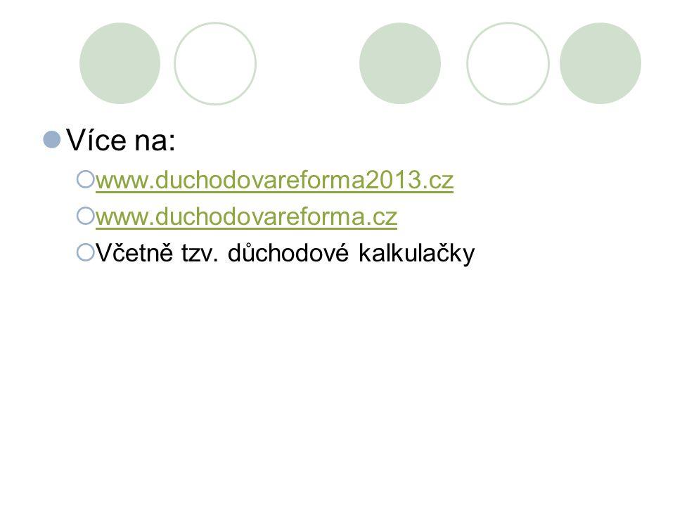 Více na:  www.duchodovareforma2013.cz www.duchodovareforma2013.cz  www.duchodovareforma.cz www.duchodovareforma.cz  Včetně tzv. důchodové kalkulačk