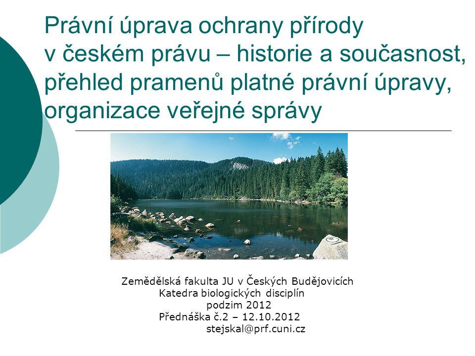 Právní úprava ochrany přírody v českém právu – historie a současnost, přehled pramenů platné právní úpravy, organizace veřejné správy Zemědělská fakul