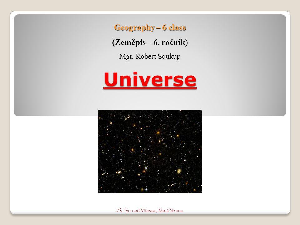 Universe ZŠ, Týn nad Vltavou, Malá Strana Geography – 6 class (Zeměpis – 6. ročník) Mgr. Robert Soukup