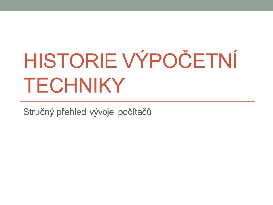 HISTORIE VÝPOČETNÍ TECHNIKY Stručný přehled vývoje počítačů