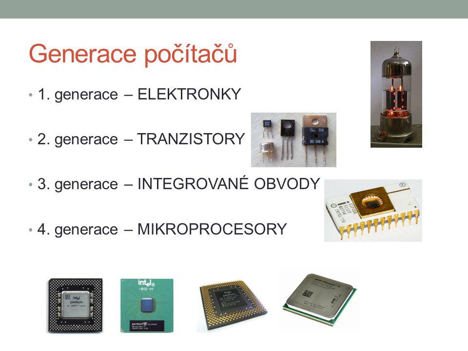 Generace počítačů 1. generace – ELEKTRONKY 2. generace – TRANZISTORY 3.