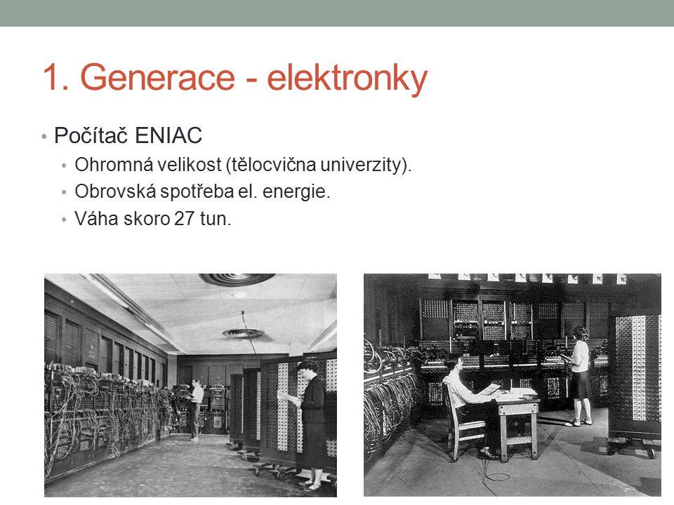 1. Generace - elektronky Počítač ENIAC Ohromná velikost (tělocvična univerzity).