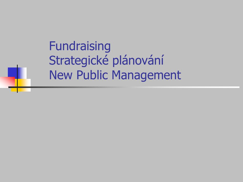 Fundraising Strategické plánování New Public Management