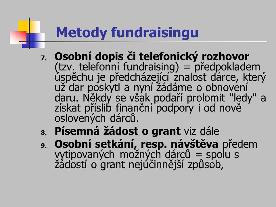 Metody fundraisingu 7. Osobní dopis či telefonický rozhovor (tzv. telefonní fundraising) = předpokladem úspěchu je předcházející znalost dárce, který