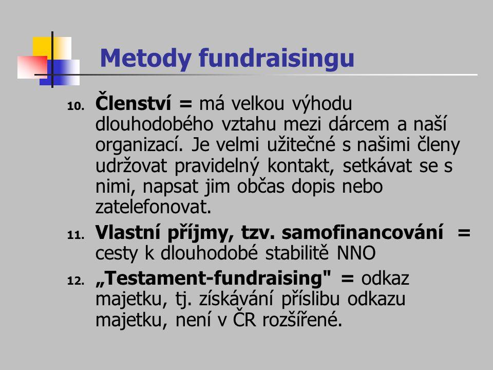Metody fundraisingu 10. Členství = má velkou výhodu dlouhodobého vztahu mezi dárcem a naší organizací. Je velmi užitečné s našimi členy udržovat pravi