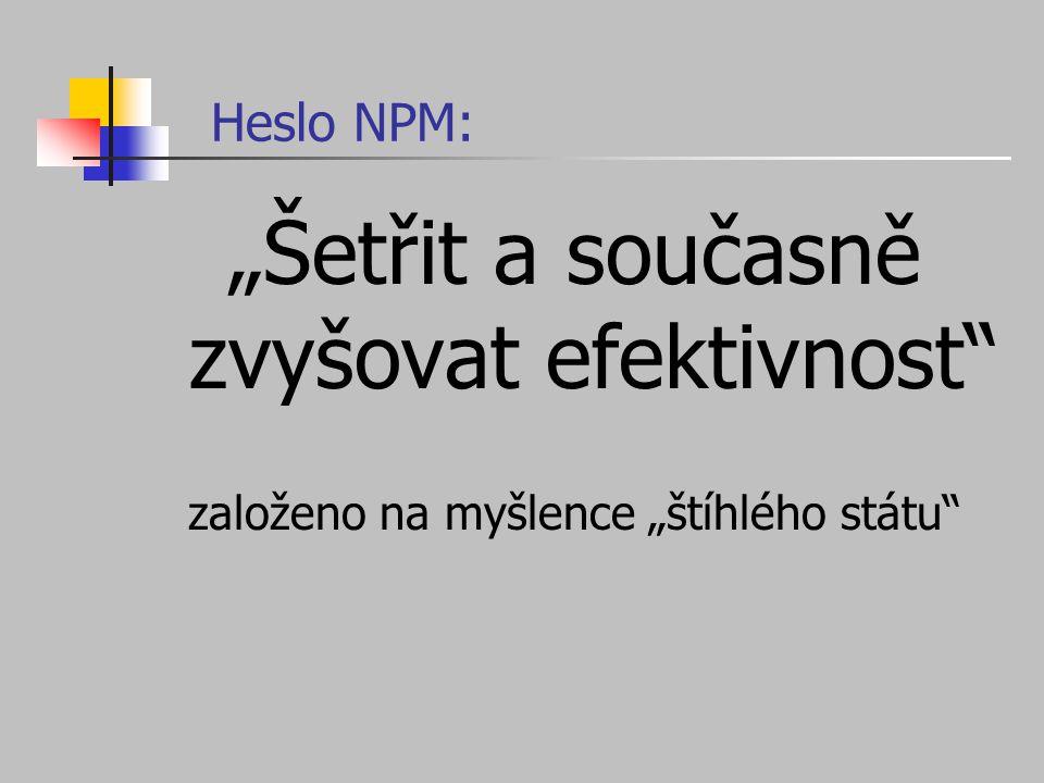 """Heslo NPM: """"Šetřit a současně zvyšovat efektivnost"""" založeno na myšlence """"štíhlého státu"""""""
