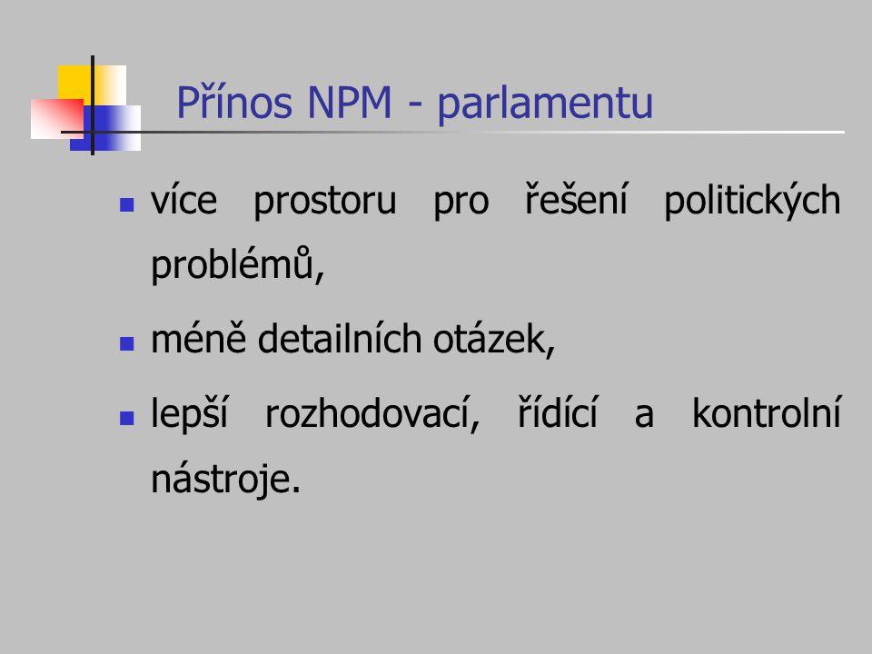 Přínos NPM - parlamentu více prostoru pro řešení politických problémů, méně detailních otázek, lepší rozhodovací, řídící a kontrolní nástroje.