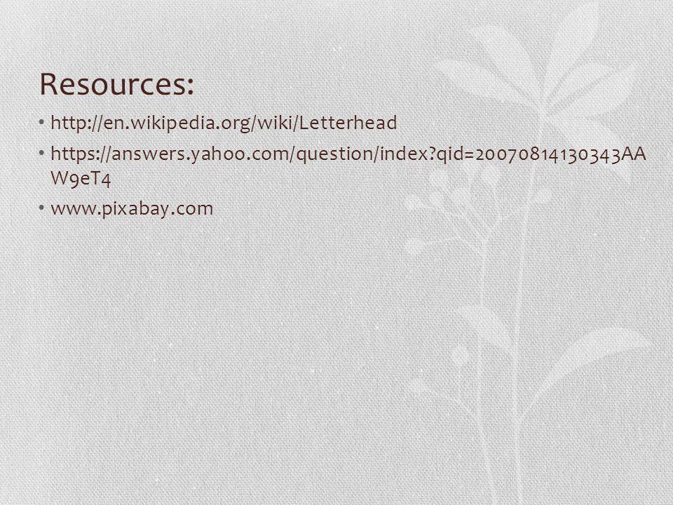 Resources: http://en.wikipedia.org/wiki/Letterhead https://answers.yahoo.com/question/index?qid=20070814130343AA W9eT4 www.pixabay.com