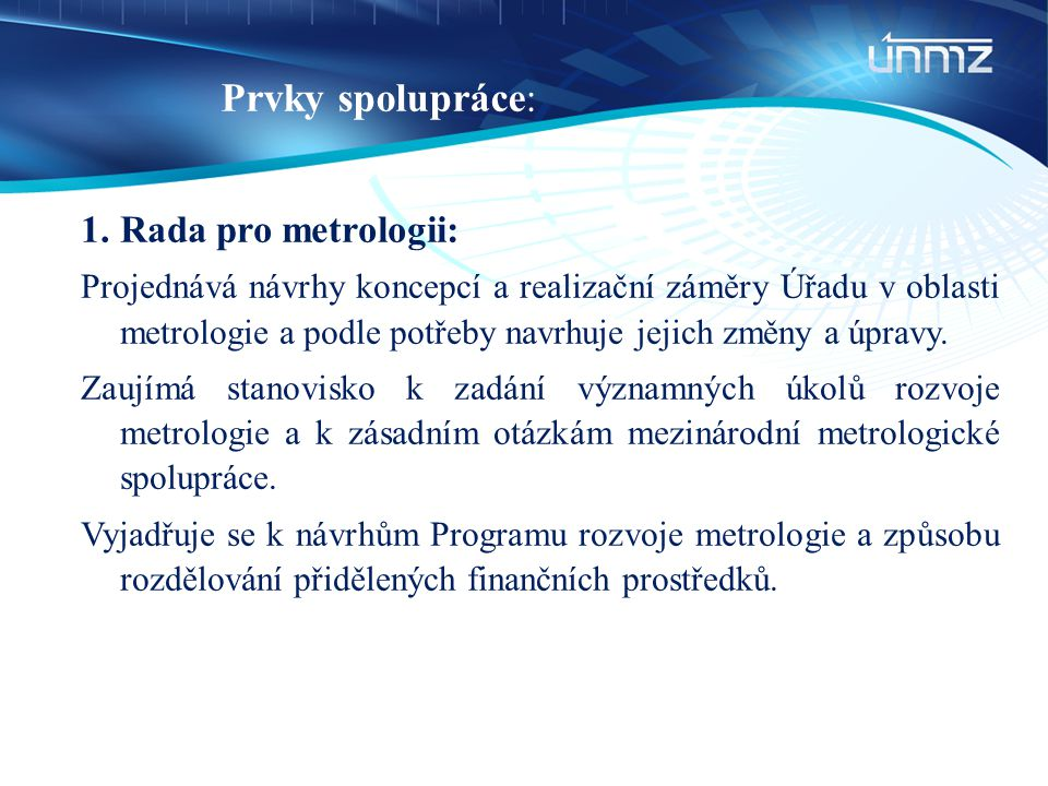 Prvky spolupráce: 1.Rada pro metrologii: Projednává návrhy koncepcí a realizační záměry Úřadu v oblasti metrologie a podle potřeby navrhuje jejich změ