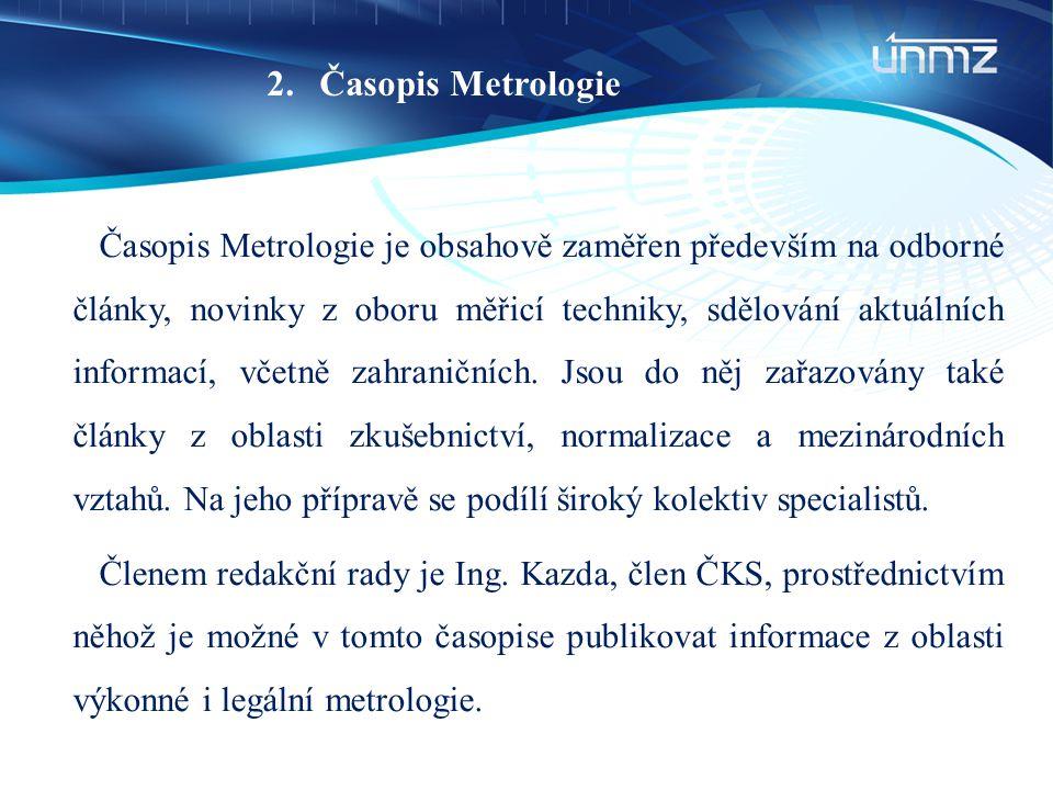 2.Časopis Metrologie Časopis Metrologie je obsahově zaměřen především na odborné články, novinky z oboru měřicí techniky, sdělování aktuálních informa