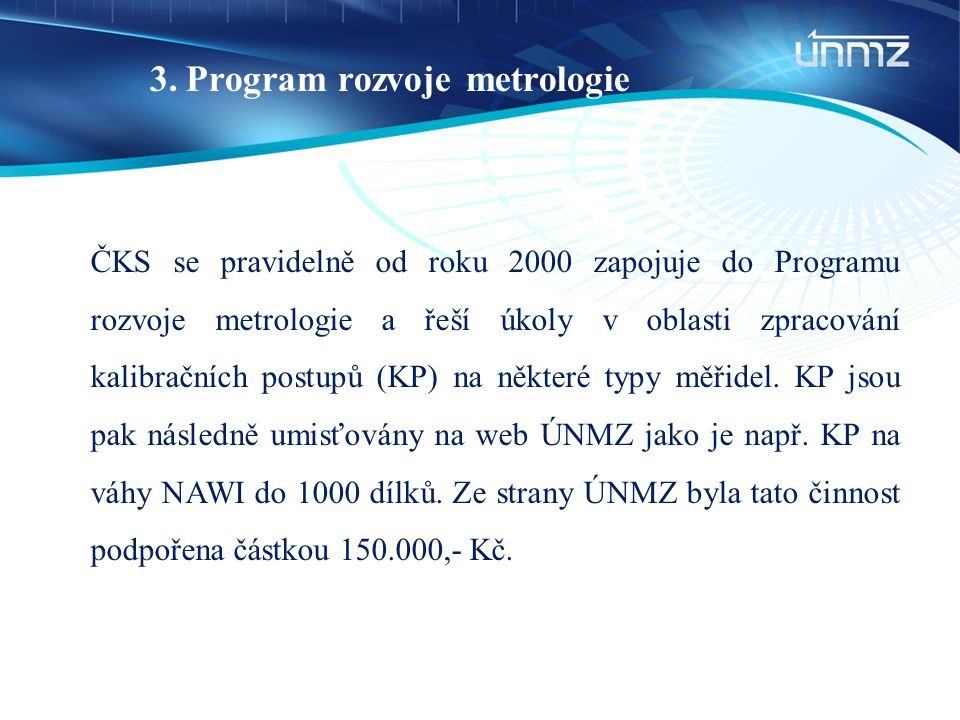 3.Program rozvoje metrologie ČKS se pravidelně od roku 2000 zapojuje do Programu rozvoje metrologie a řeší úkoly v oblasti zpracování kalibračních pos