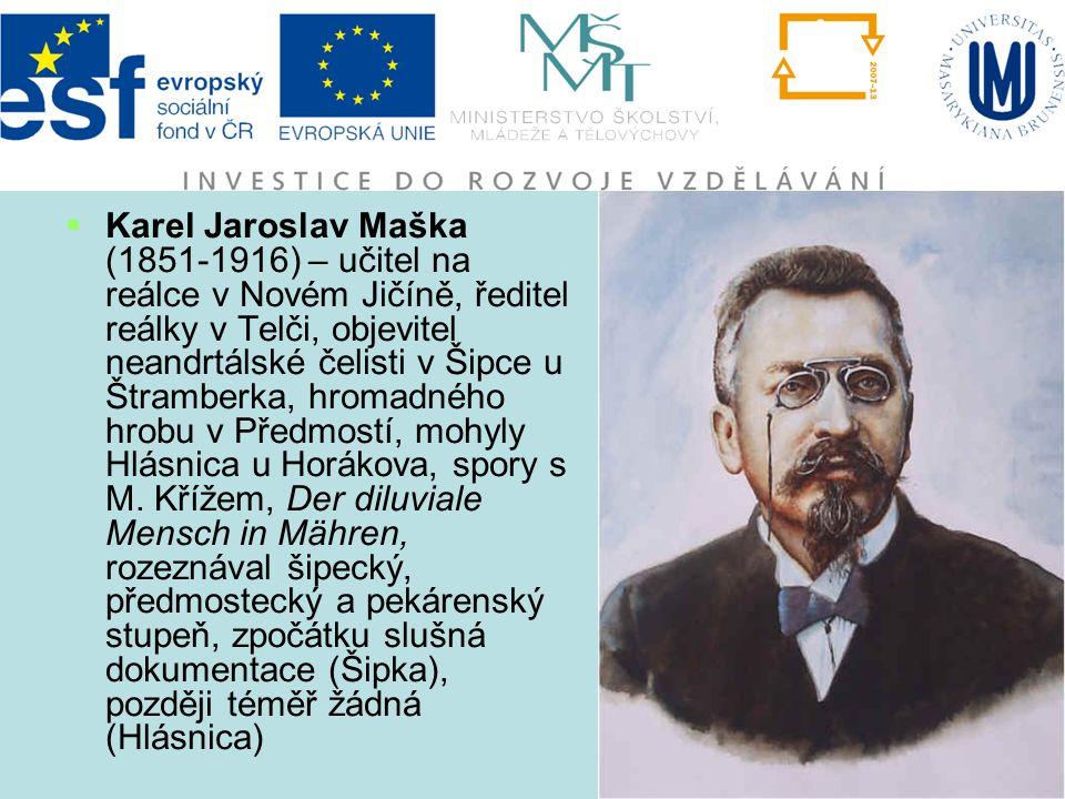  Karel Jaroslav Maška (1851-1916) – učitel na reálce v Novém Jičíně, ředitel reálky v Telči, objevitel neandrtálské čelisti v Šipce u Štramberka, hro