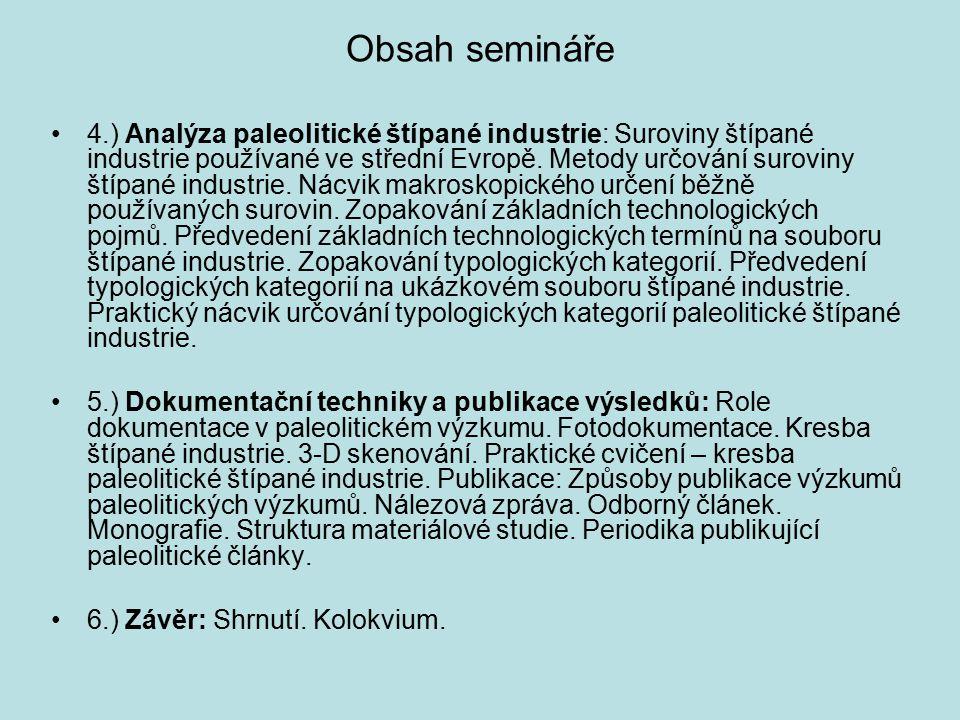 Obsah semináře 4.) Analýza paleolitické štípané industrie: Suroviny štípané industrie používané ve střední Evropě. Metody určování suroviny štípané in