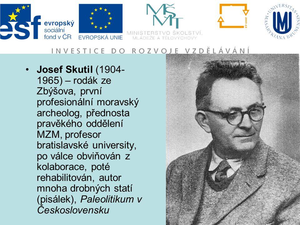 Josef Skutil (1904- 1965) – rodák ze Zbýšova, první profesionální moravský archeolog, přednosta pravěkého oddělení MZM, profesor bratislavské universi