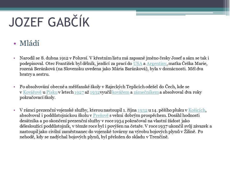 JOZEF GABČÍK Mládí Narodil se 8.dubna 1912 v Poluvsí.
