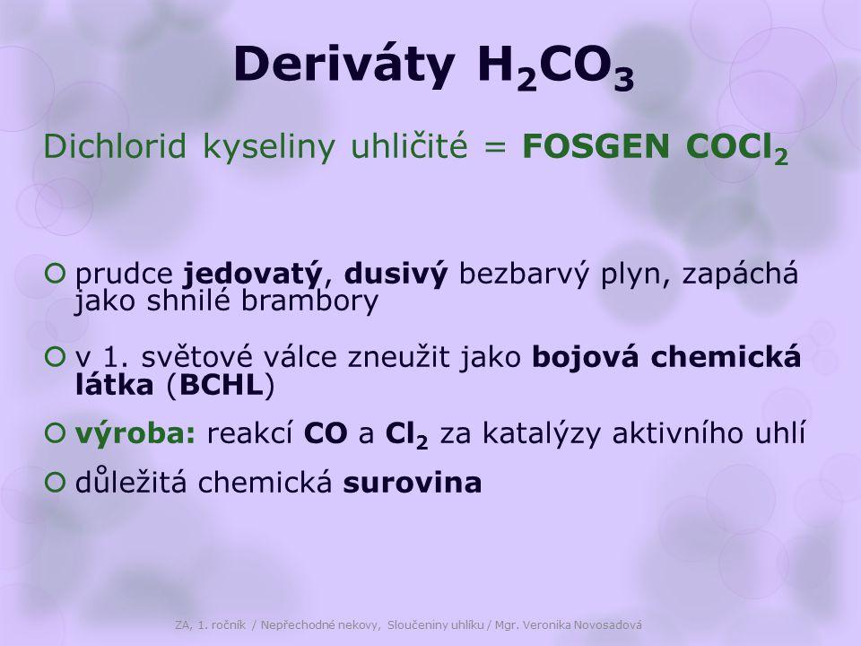 Deriváty H 2 CO 3 Dichlorid kyseliny uhličité = FOSGEN COCl 2  prudce jedovatý, dusivý bezbarvý plyn, zapáchá jako shnilé brambory  v 1.