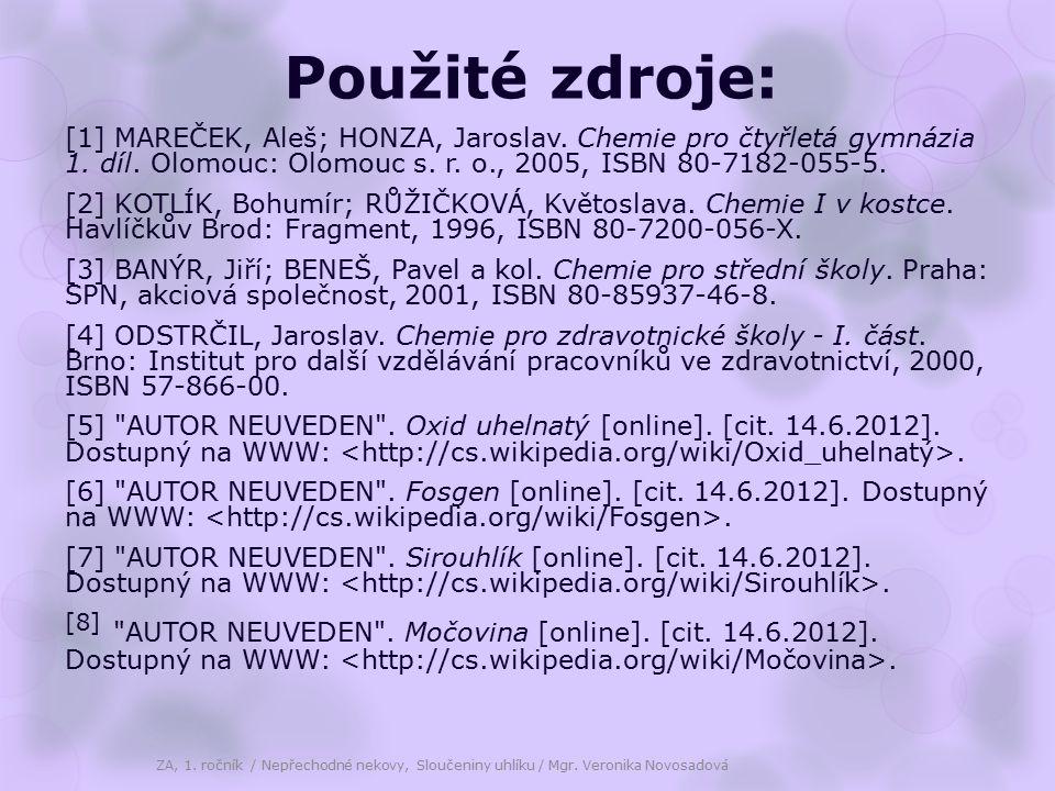 Použité zdroje: [1] MAREČEK, Aleš; HONZA, Jaroslav. Chemie pro čtyřletá gymnázia 1. díl. Olomouc: Olomouc s. r. o., 2005, ISBN 80-7182-055-5. [2] KOTL