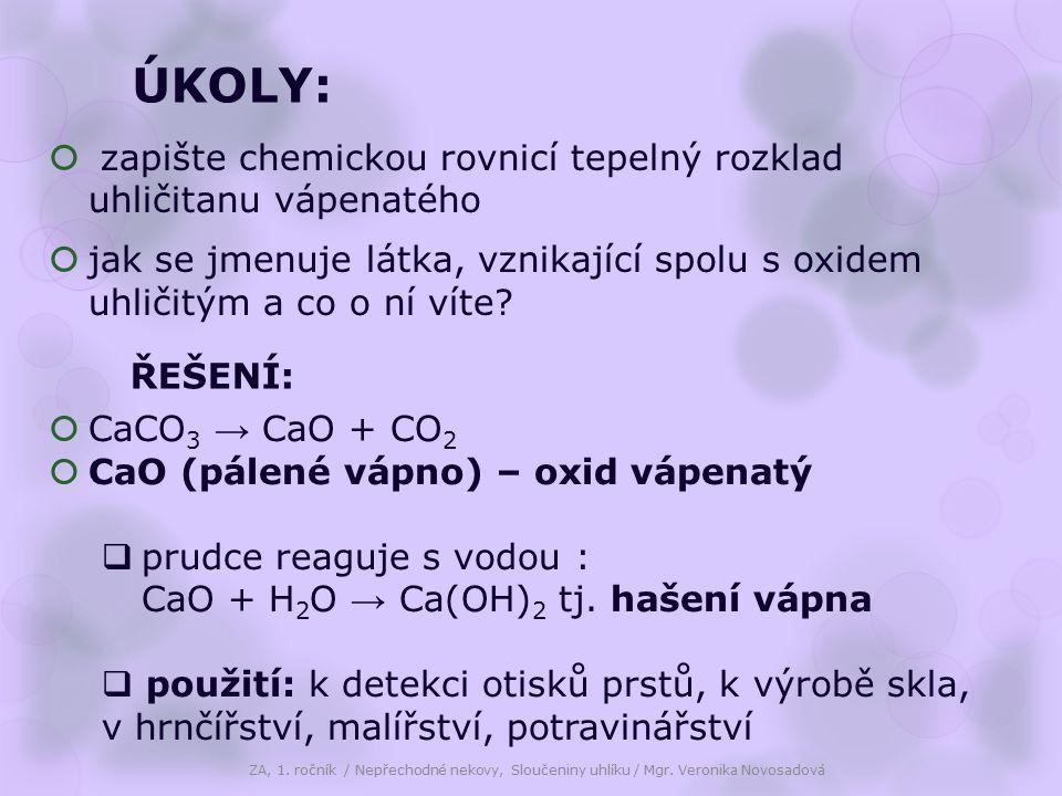 ÚKOLY:  zapište chemickou rovnicí tepelný rozklad uhličitanu vápenatého  jak se jmenuje látka, vznikající spolu s oxidem uhličitým a co o ní víte? Z