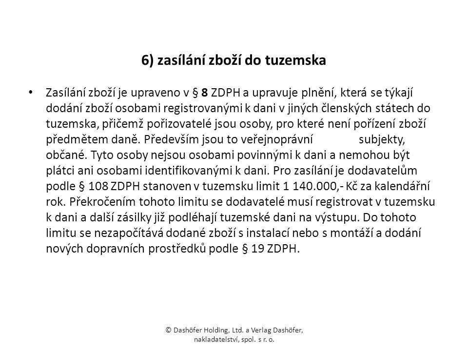 6) zasílání zboží do tuzemska Zasílání zboží je upraveno v § 8 ZDPH a upravuje plnění, která se týkají dodání zboží osobami registrovanými k dani v ji