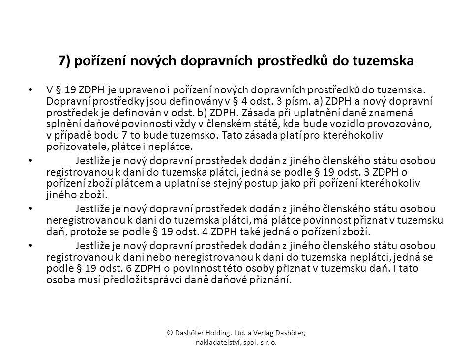 7) pořízení nových dopravních prostředků do tuzemska V § 19 ZDPH je upraveno i pořízení nových dopravních prostředků do tuzemska. Dopravní prostředky