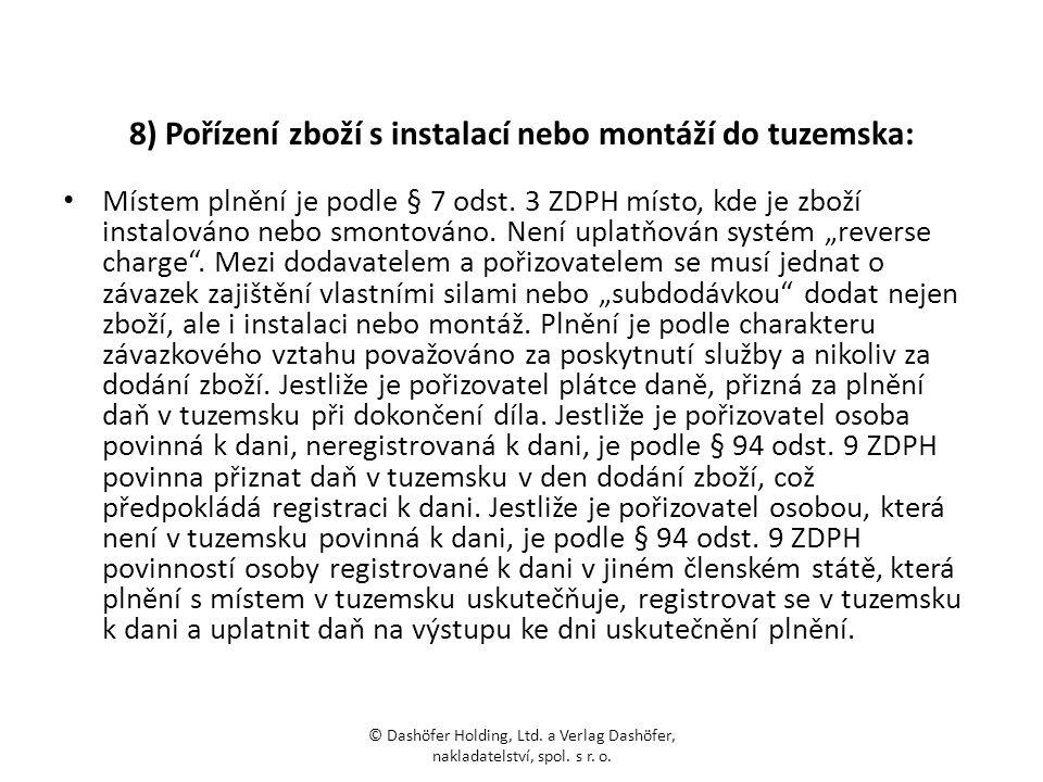 8) Pořízení zboží s instalací nebo montáží do tuzemska: Místem plnění je podle § 7 odst. 3 ZDPH místo, kde je zboží instalováno nebo smontováno. Není