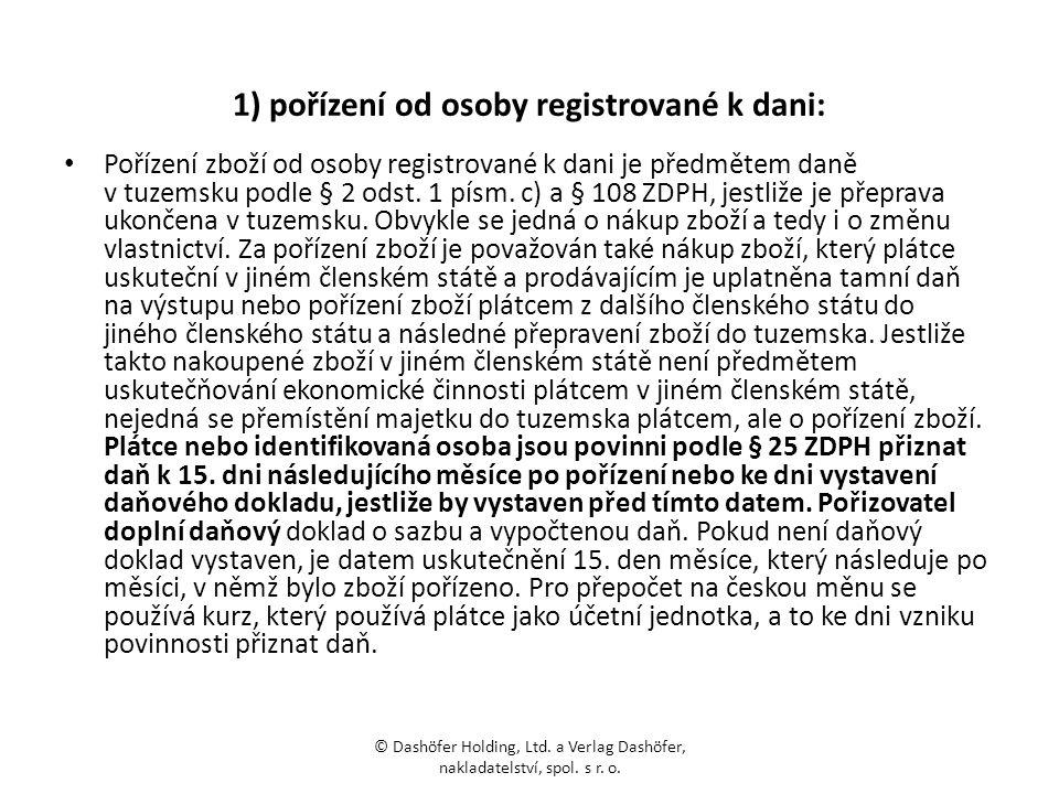 1) pořízení od osoby registrované k dani: Pořízení zboží od osoby registrované k dani je předmětem daně v tuzemsku podle § 2 odst. 1 písm. c) a § 108