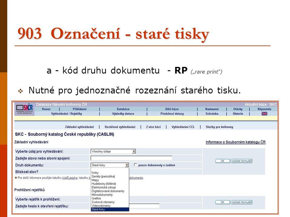 """903 Označení - staré tisky a - kód druhu dokumentu - RP (""""rare print"""")  Nutné pro jednoznačné rozeznání starého tisku. 903 $$a RP"""