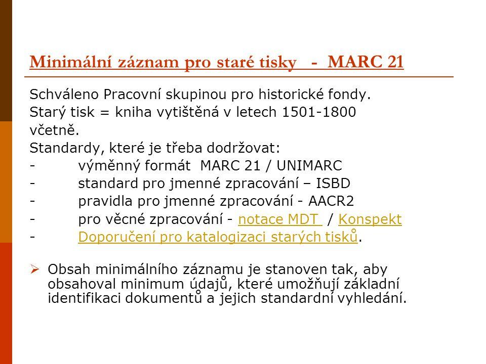 Minimální záznam pro staré tisky - MARC 21 Schváleno Pracovní skupinou pro historické fondy.